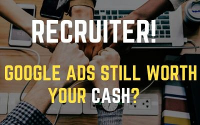 Recruiting Online – Is Google Ads Still Worth Using